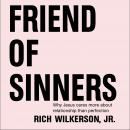 Friend of Sinners: Why Jesus Cares More About Relationship Than Perfection, Rich Wilkerson Jr.