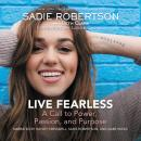 Live Fearless: A Call to Power, Passion, and Purpose, Sadie Robertson
