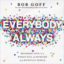 Everybody, Always: Becoming Love in a World Full of Setbacks and Difficult People, Bob Goff