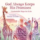 God Always Keeps His Promises: Unshakable Hope for Kids Audiobook