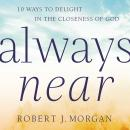 The Always Near: 10 Ways to Delight in the Closeness of God Audiobook