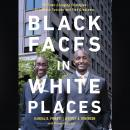 Black Faces in White Places: 10 Game-Changing Strategies to Achieve Success and Find Greatness Audiobook