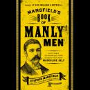 Mansfield's Book of Manly Men: An Utterly Invigorating Guide to Being Your Most Masculine Self, Stephen Mansfield