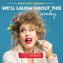 We'll Laugh About This (Someday): Essays on Taking Life a Smidge Too Seriously Audiobook