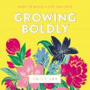 Growing Boldly: Dare to Build a Life You Love Audiobook