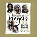Dangerous Prayers: 50 Powerful Prayers That Changed the World Audiobook