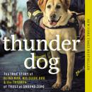 Thunder Dog: The True Story of a Blind Man, His Guide Dog, and the Triumph of Trust at Ground Zero Audiobook