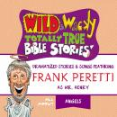 Wild and   Wacky Totally True Bible Stories - All About Angels, Frank E. Peretti