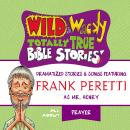 Wild and   Wacky Totally True Bible Stories - All About Prayer, Frank E. Peretti