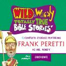 Wild and   Wacky Totally True Bible Stories - All About Obedience, Frank E. Peretti
