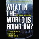 What in the World is Going On?: 10 Prophetic Clues You Cannot Afford to Ignore Audiobook