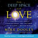 From Deep Space with Love: A Conversation about Consciousness, the Universe, and Building a Better World, Mike Dooley