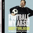 Football My Arse! Audiobook