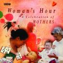 Woman's Hour A Celebration Of Mothers, BBC Radio