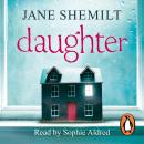 Daughter: The Gripping Sunday Times Bestselling Thriller and Richard & Judy Phenomenon, Jane Shemilt