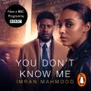 You Don't Know Me: 'A startlingly confident and deft debut' Tana French, Imran Mahmood