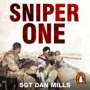 Sniper One: The Blistering True Story of a British Battle Group Under Siege, Dan Mills