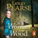 Woman in the Wood: A missing teenager. An outcast woman in the woods. And a girl determined to find the truth. From The Sunday Times bestselling author, Lesley Pearse