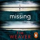 I Am Missing: He's lost his memory. He's linked to murder. Find out why in this UNPUTDOWNABLE THRILL Audiobook