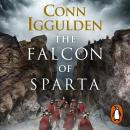 The Falcon of Sparta: The bestselling author of the Emperor and Conqueror series' returns to the Anc Audiobook