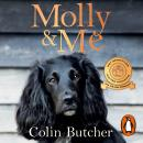Molly and Me: An extraordinary tale of second chances and how a dog and her owner became the ultimat Audiobook
