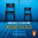 Recovery of Rose Gold: The page-turning psychological thriller, Stephanie Wrobel
