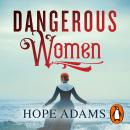 Dangerous Women: The compelling and beautifully written mystery about friendship, secrets and redemp Audiobook
