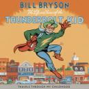Life And Times Of The Thunderbolt Kid: Travels Through my Childhood, Bill Bryson
