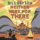 Neither Here, Nor There: Travels in Europe, Bill Bryson