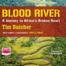 Blood River: A Journey to Africa's broken, Tim Butcher