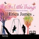 It's the Little Things, Erica James