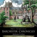 Barchester Chronicles: The Complete, Anthony Trollope