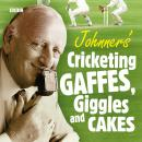 Johnners  Cricketing Gaffes, Giggles And Cakes, Barry Johnston