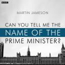 Can You Tell Me The Name Of The Prime Minister?: A BBC Radio 4 dramatisation Audiobook