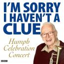 I'm Sorry I Haven't A Clue: Humph Celebration Concert, BBC Audio