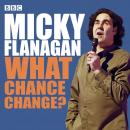 Micky Flanagan What Chance Change? (Complete)