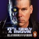 It's Only a Movie: Reel Life Adventures of a Film Obsessive, Mark Kermode