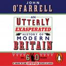 An Utterly Exasperated History of Modern Britain: or Sixty Years of Making the Same Stupid Mistakes  Audiobook
