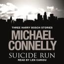Suicide Run: Three Harry Bosch Stories Audiobook
