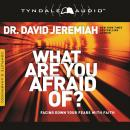 What Are You Afraid Of?, David Jeremiah