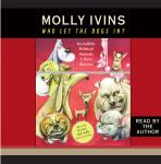 Who Let the Dogs In?: Incredible Political Animals I Have Known, Molly Ivins