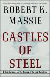 Castles of Steel: Britain, Germany, and the Winning of the Great War at Sea, Robert K. Massie