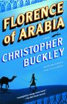 Florence of Arabia: A Novel, Christopher Buckley