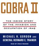 Cobra II: The Inside Story of the Invasion and Occupation of Iraq, Bernard E. Trainor, Michael R. Gordon