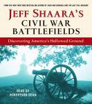 Jeff Shaara's Civil War Battlefields: Discovering America's Hallowed Ground Audiobook