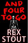 And Four to Go: This foursome contains a fatal fete, a toxic orchid, a speech turned funeral oration, & a murderer dressed to kill. Vintage mystery fare., Rex Stout