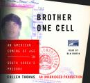 Brother One Cell: An American Coming of Age in South Korea's Prisons, Cullen Thomas