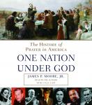 One Nation Under God: The History of Prayer in America, Jr. James P. Moore