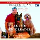 Be the Pack Leader: Use Cesar's Way to Transform Your Dog...And Your Life, Melissa Jo Peltier, Cesar Millan