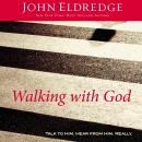 Walking with God: Talk to Him. Hear from Him. Really., John Eldredge